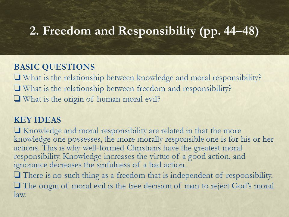 BASIC QUESTIONS ❏ What is the relationship between knowledge and moral responsibility? ❏ What is the relationship between freedom and responsibility?