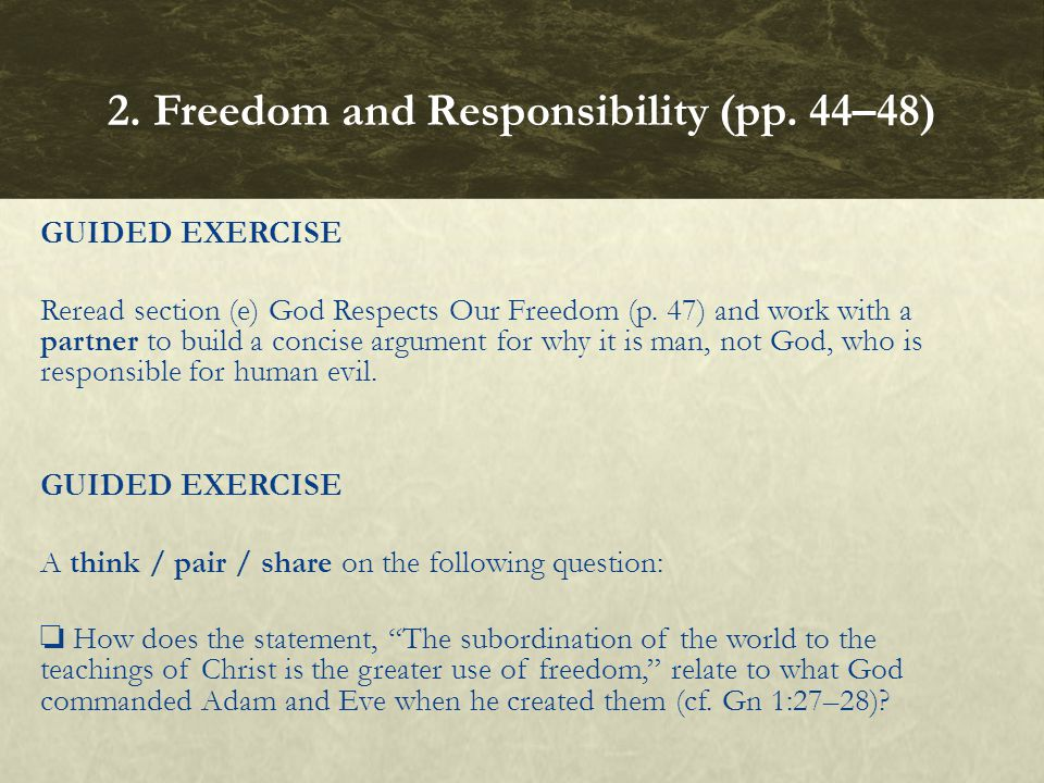 GUIDED EXERCISE Reread section (e) God Respects Our Freedom (p. 47) and work with a partner to build a concise argument for why it is man, not God, wh