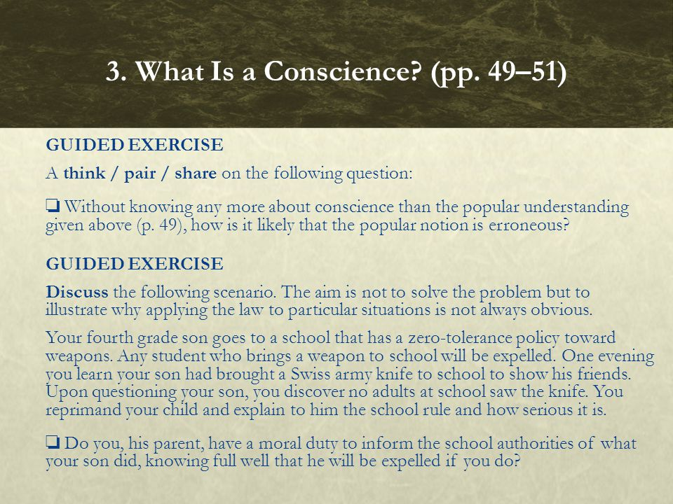 GUIDED EXERCISE A think / pair / share on the following question: ❏ Without knowing any more about conscience than the popular understanding given above (p.