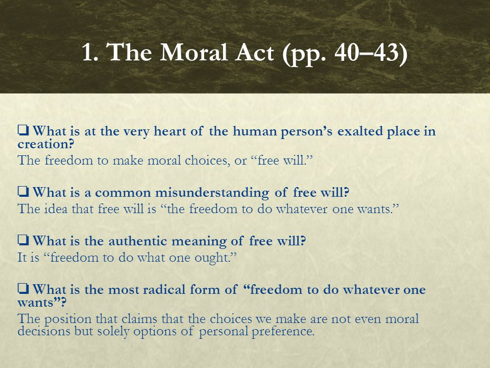 """❏ What is at the very heart of the human person's exalted place in creation? The freedom to make moral choices, or """"free will."""" ❏ What is a common mis"""
