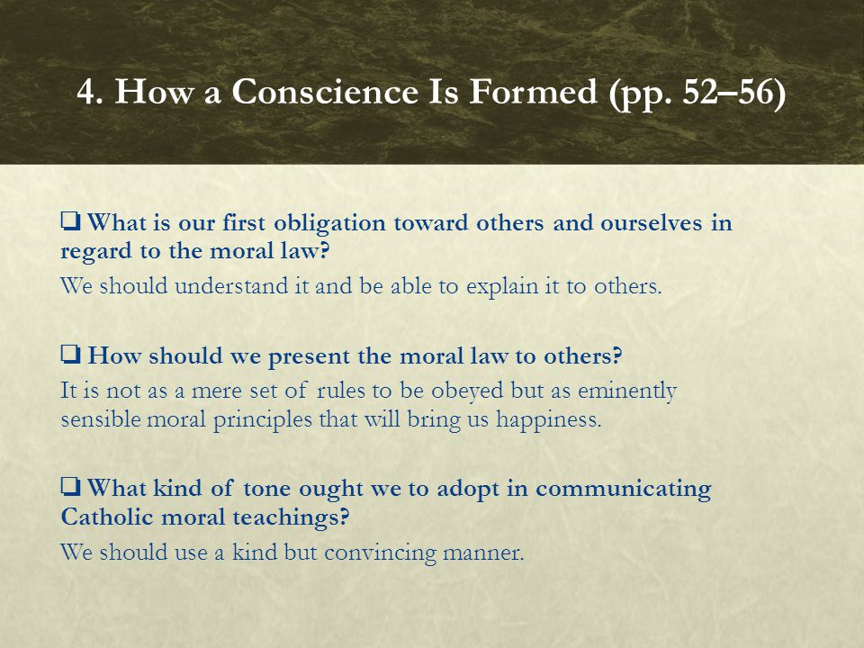 ❏ What is our first obligation toward others and ourselves in regard to the moral law? We should understand it and be able to explain it to others. ❏