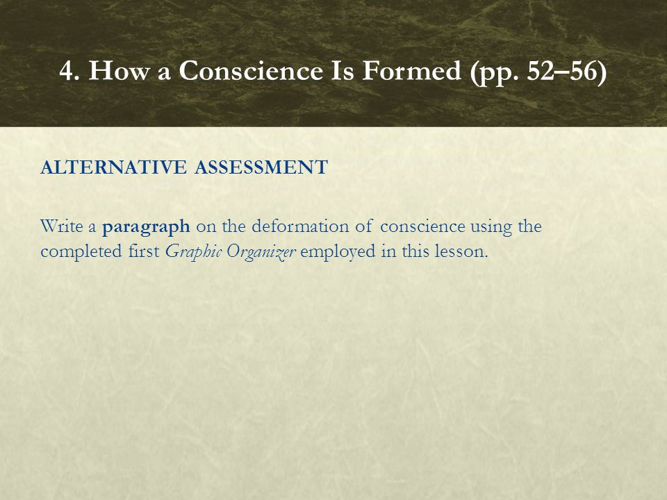 ALTERNATIVE ASSESSMENT Write a paragraph on the deformation of conscience using the completed first Graphic Organizer employed in this lesson.
