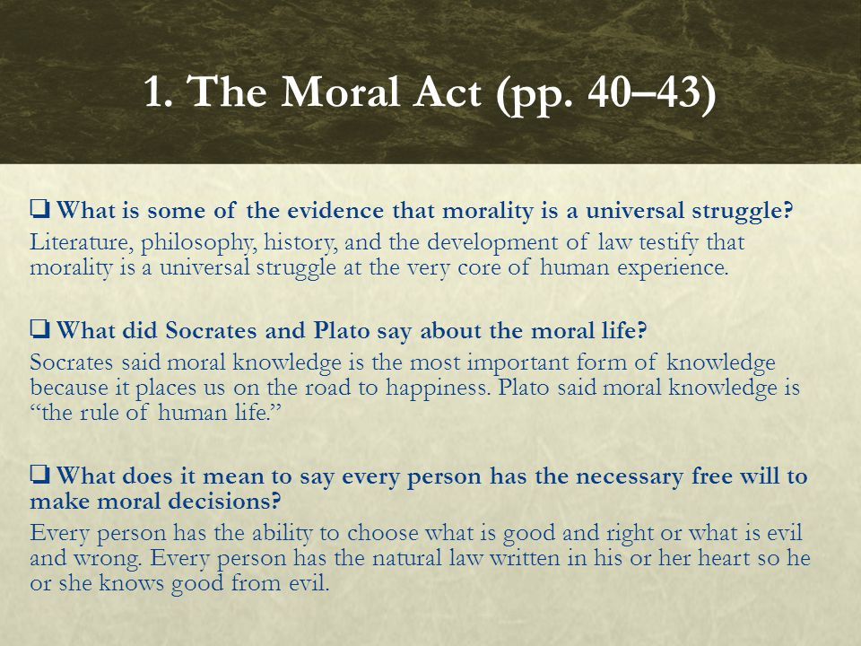 ❏ What is some of the evidence that morality is a universal struggle? Literature, philosophy, history, and the development of law testify that moralit
