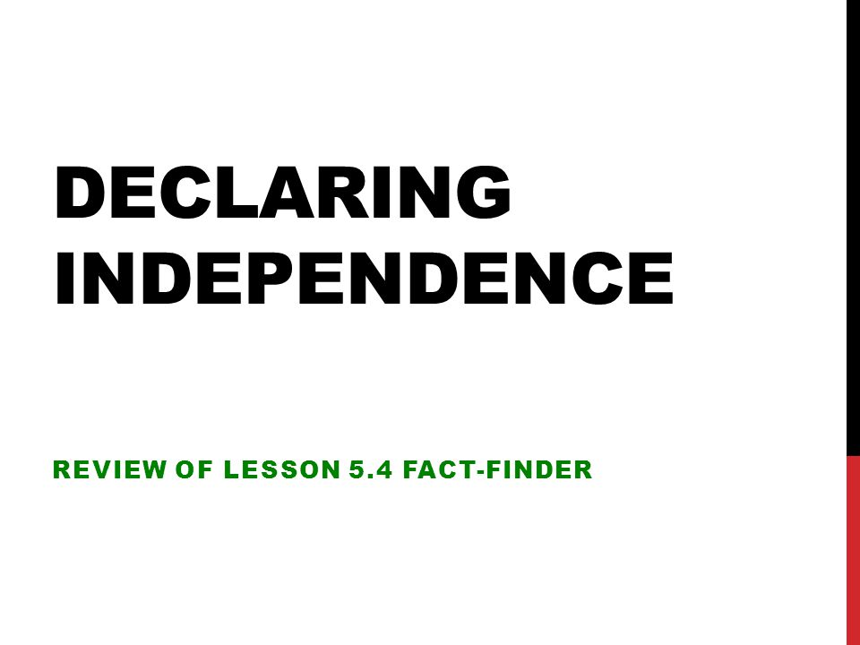 DECLARING INDEPENDENCE REVIEW OF LESSON 5.4 FACT-FINDER