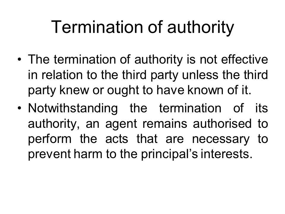 Termination of authority The termination of authority is not effective in relation to the third party unless the third party knew or ought to have known of it.