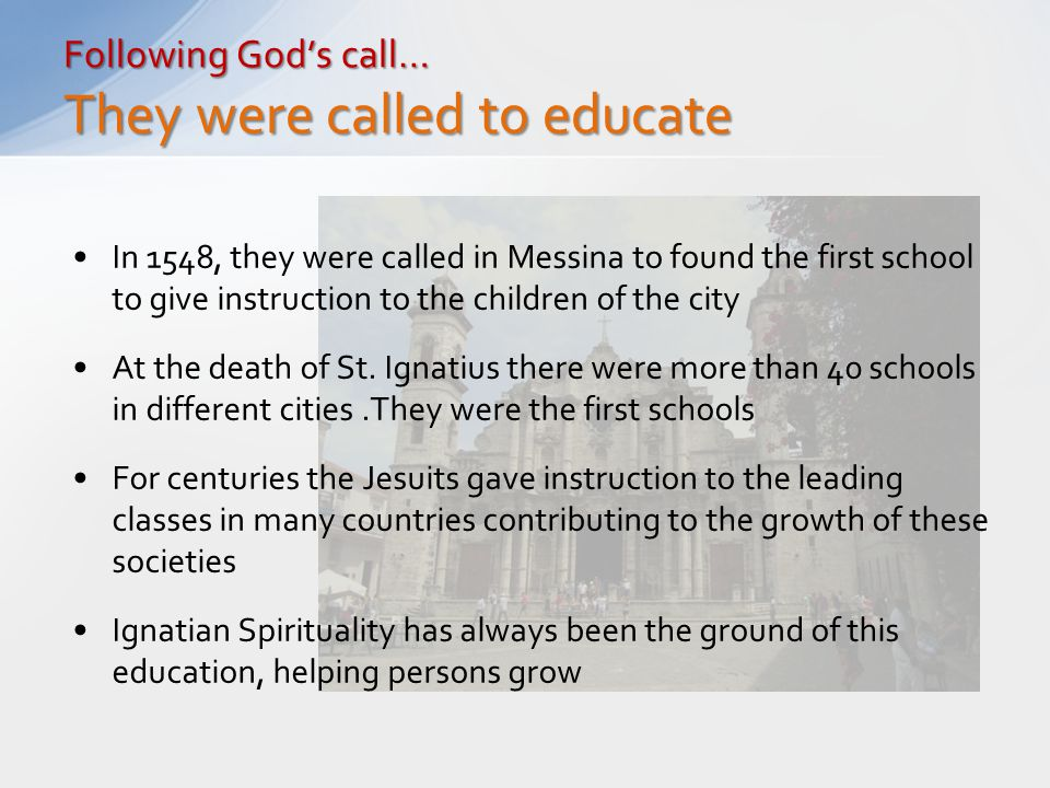 In 1548, they were called in Messina to found the first school to give instruction to the children of the city At the death of St. Ignatius there were