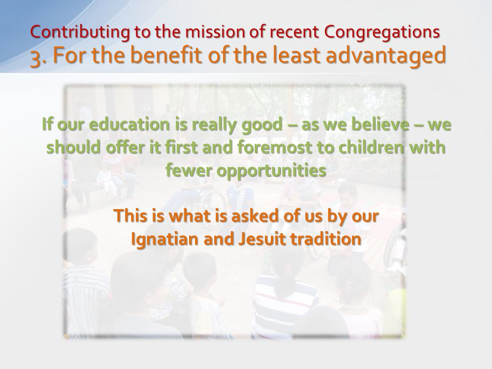 Contributing to the mission of recent Congregations 3. For the benefit of the least advantaged Ifour education is really good – as we believe – we sho