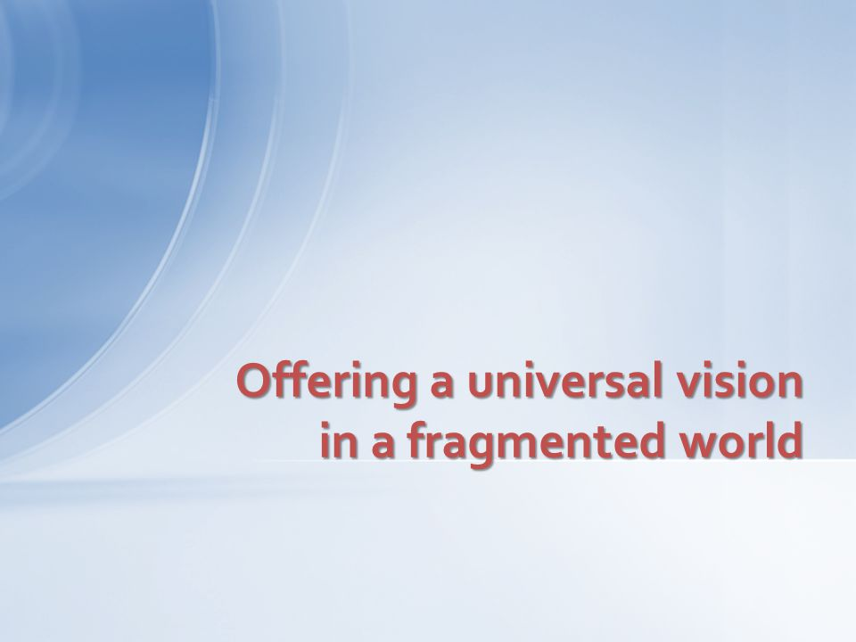Offering a universal vision in a fragmented world