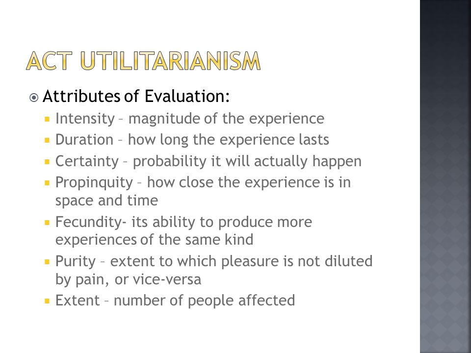  Attributes of Evaluation:  Intensity – magnitude of the experience  Duration – how long the experience lasts  Certainty – probability it will act