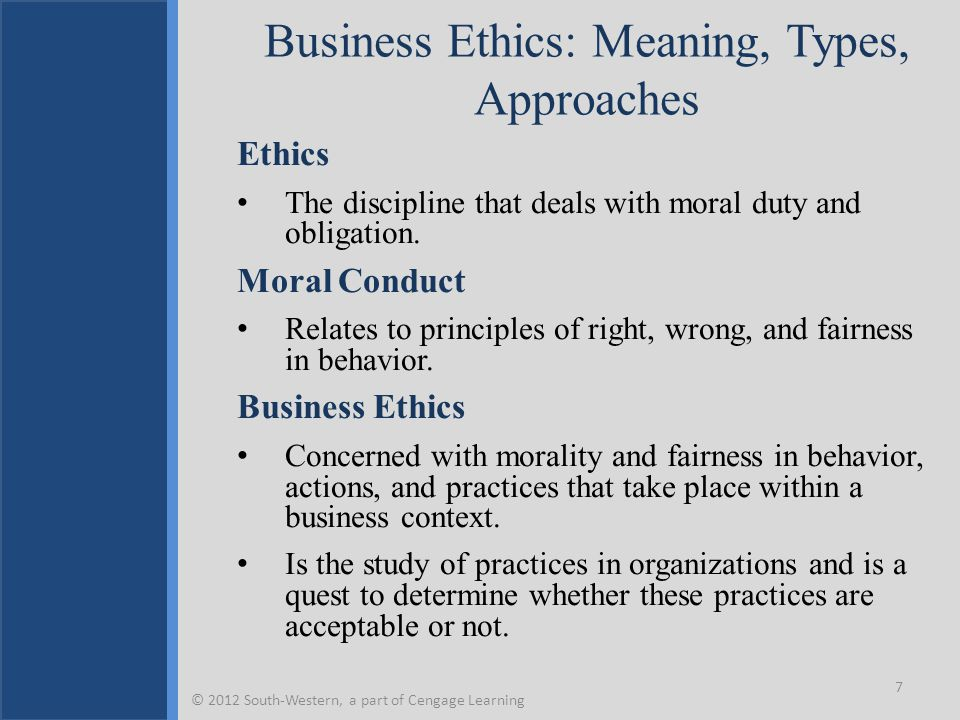 Business Ethics: Meaning, Types, Approaches Ethics The discipline that deals with moral duty and obligation. Moral Conduct Relates to principles of ri