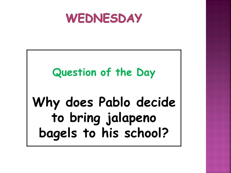 Question of the Day Why does Pablo decide to bring jalapeno bagels to his school?