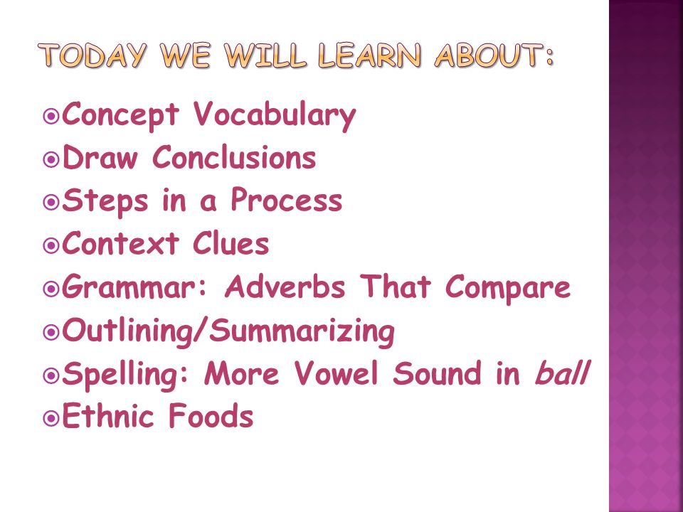  Concept Vocabulary  Draw Conclusions  Steps in a Process  Context Clues  Grammar: Adverbs That Compare  Outlining/Summarizing  Spelling: More