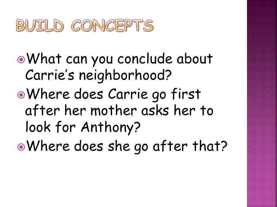  What can you conclude about Carrie's neighborhood?  Where does Carrie go first after her mother asks her to look for Anthony?  Where does she go a