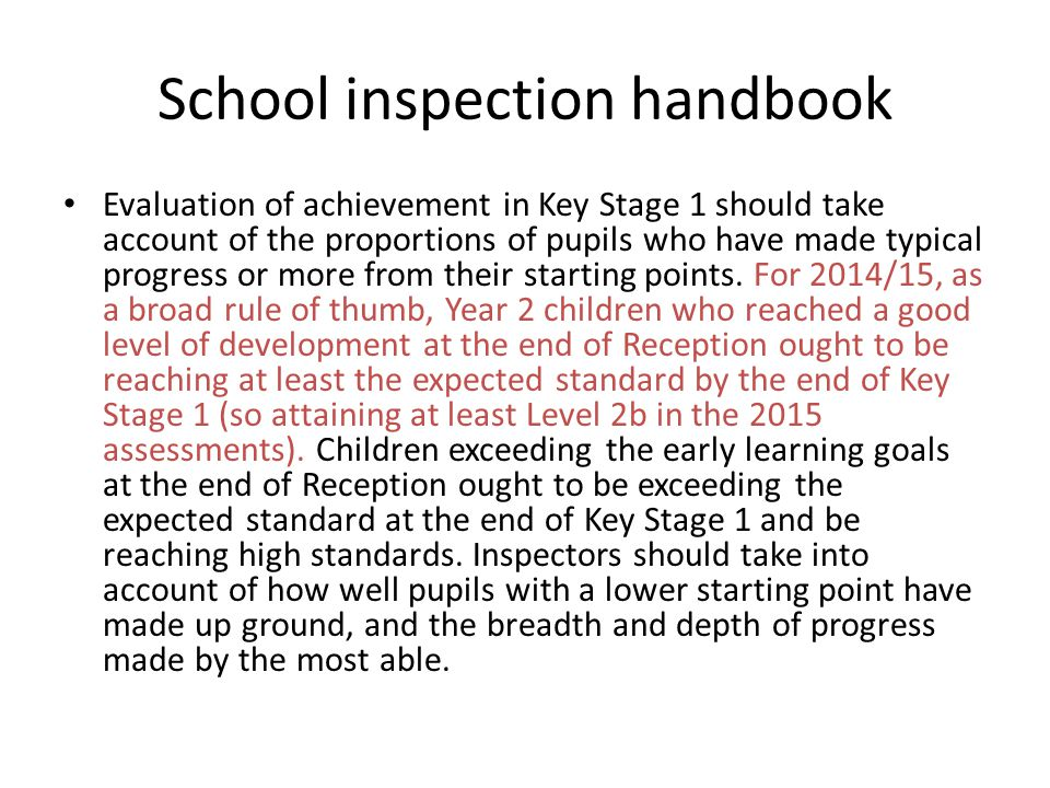 School inspection handbook Evaluation of achievement in Key Stage 1 should take account of the proportions of pupils who have made typical progress or more from their starting points.