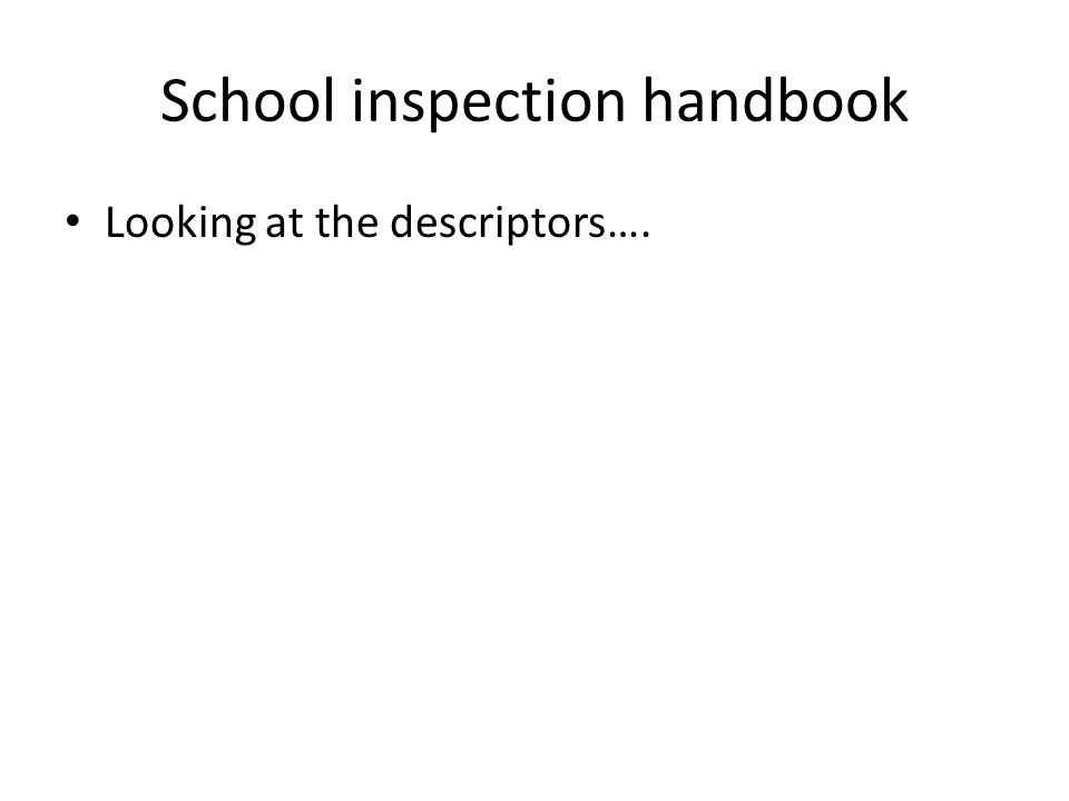 School inspection handbook Looking at the descriptors….