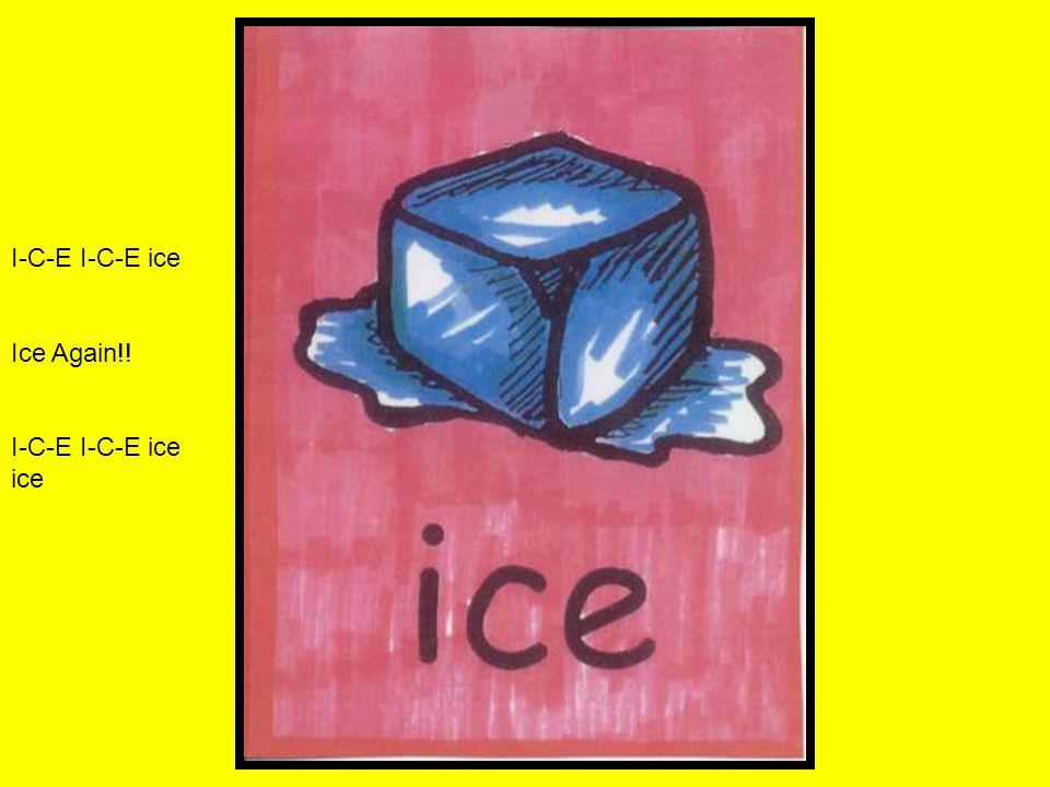 I-C-E I-C-E ice Ice Again!! I-C-E I-C-E ice ice