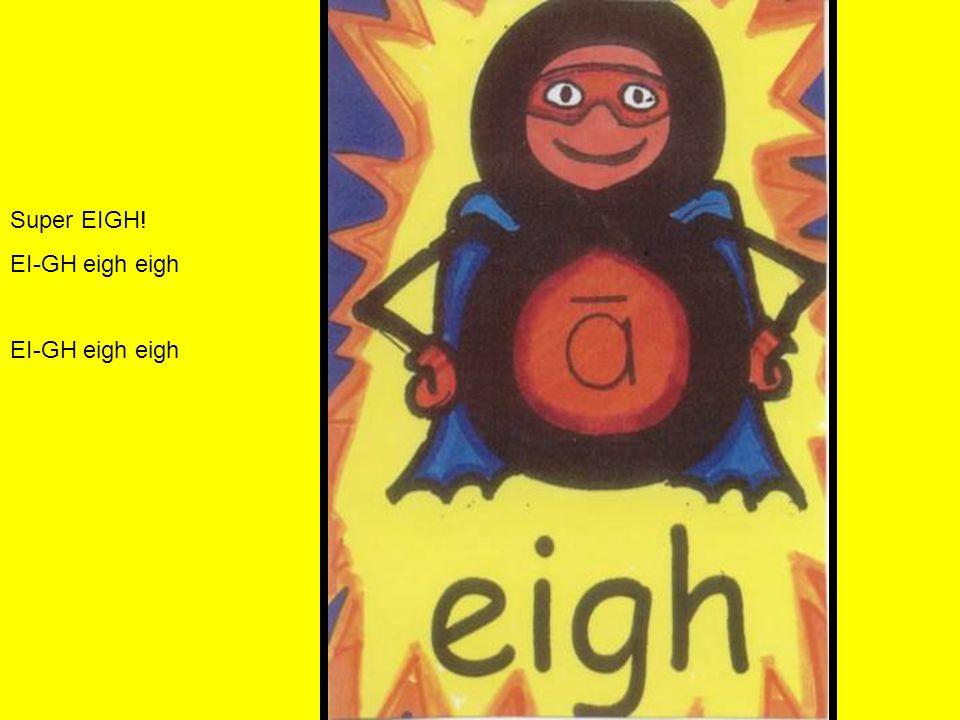 Super EIGH! EI-GH eigh eigh
