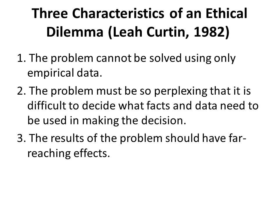Three Characteristics of an Ethical Dilemma (Leah Curtin, 1982) 1.