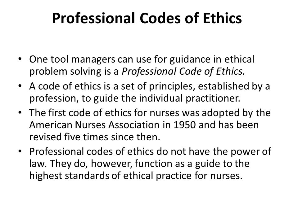 Professional Codes of Ethics One tool managers can use for guidance in ethical problem solving is a Professional Code of Ethics.