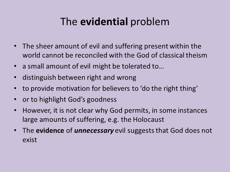 The evidential problem The sheer amount of evil and suffering present within the world cannot be reconciled with the God of classical theism a small a