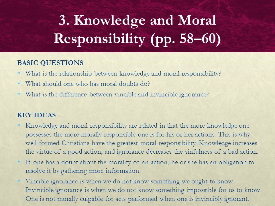 BASIC QUESTIONS  What is the relationship between knowledge and moral responsibility?  What should one who has moral doubts do?  What is the differ