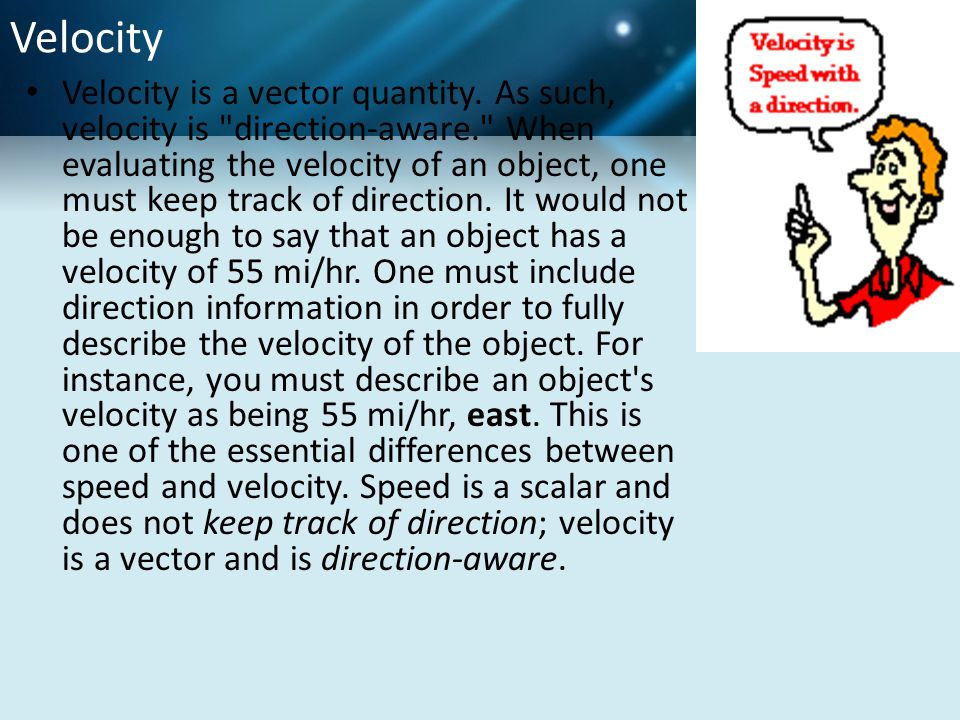Velocity Velocity is a vector quantity. As such, velocity is