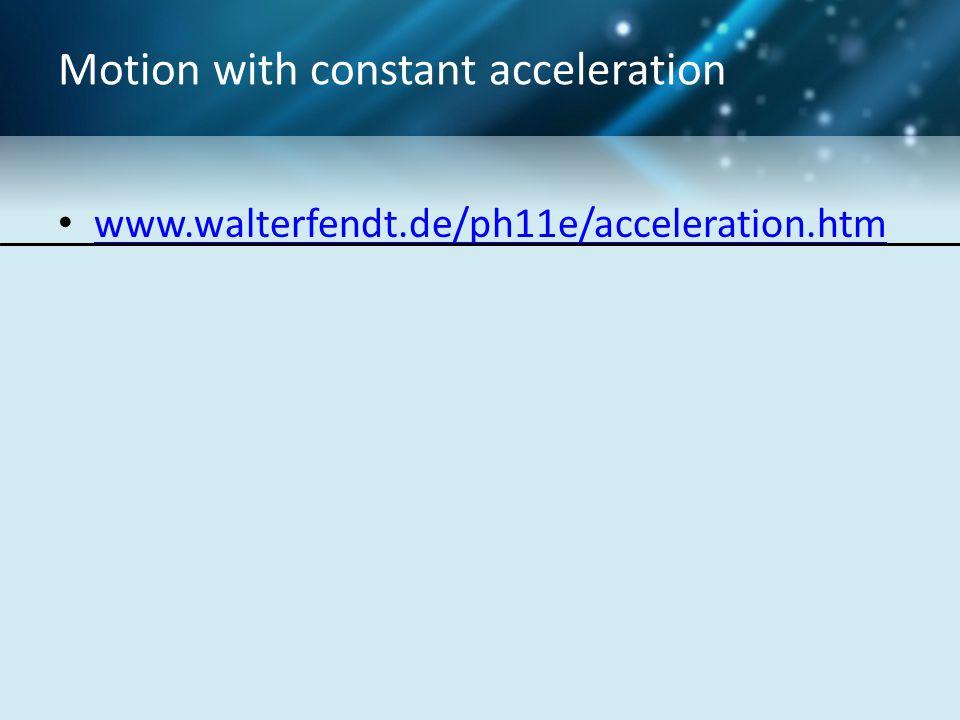 Motion with constant acceleration www.walterfendt.de/ph11e/acceleration.htm