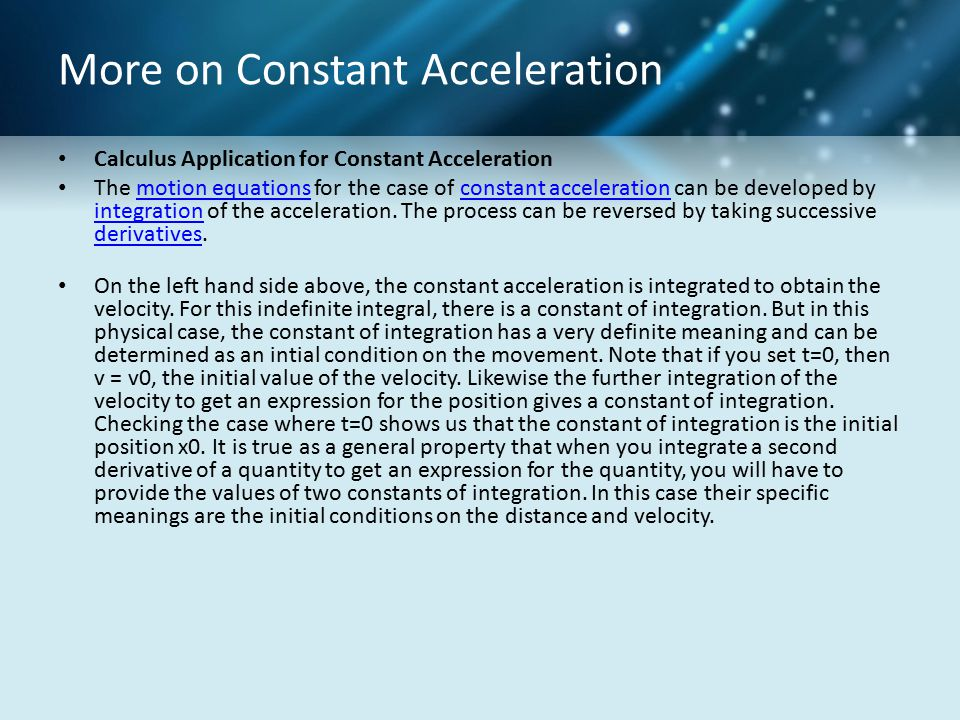 More on Constant Acceleration Calculus Application for Constant Acceleration The motion equations for the case of constant acceleration can be develop
