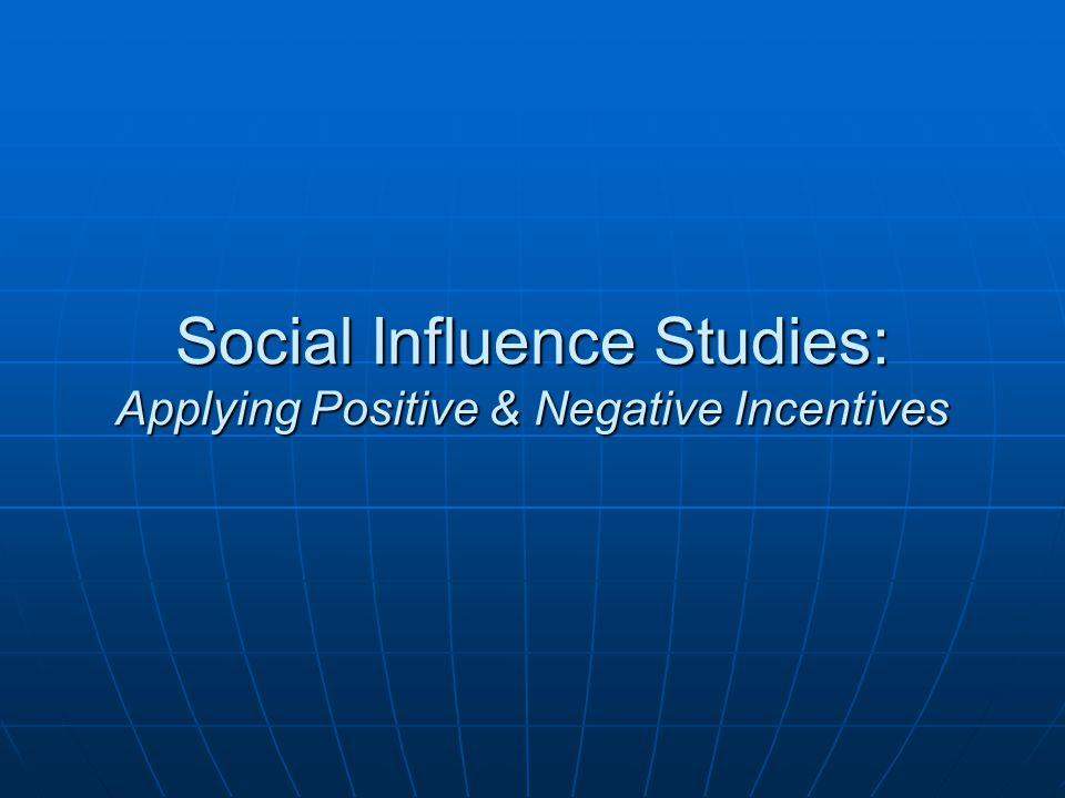 Social Influence Studies: Applying Positive & Negative Incentives