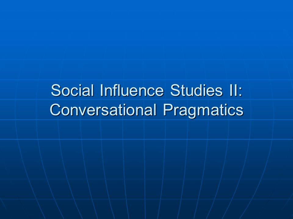 Social Influence Studies II: Conversational Pragmatics