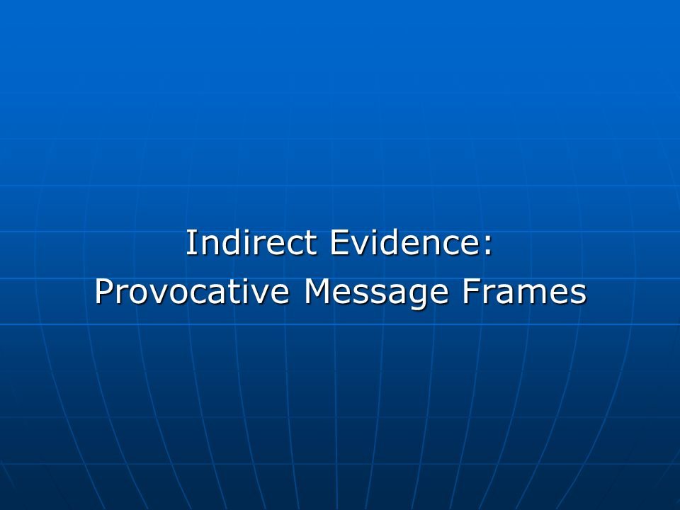 Indirect Evidence: Provocative Message Frames