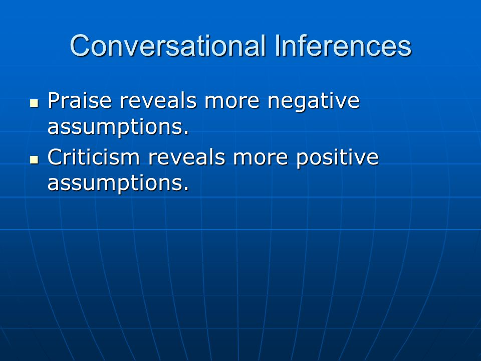Conversational Inferences Praise reveals more negative assumptions.
