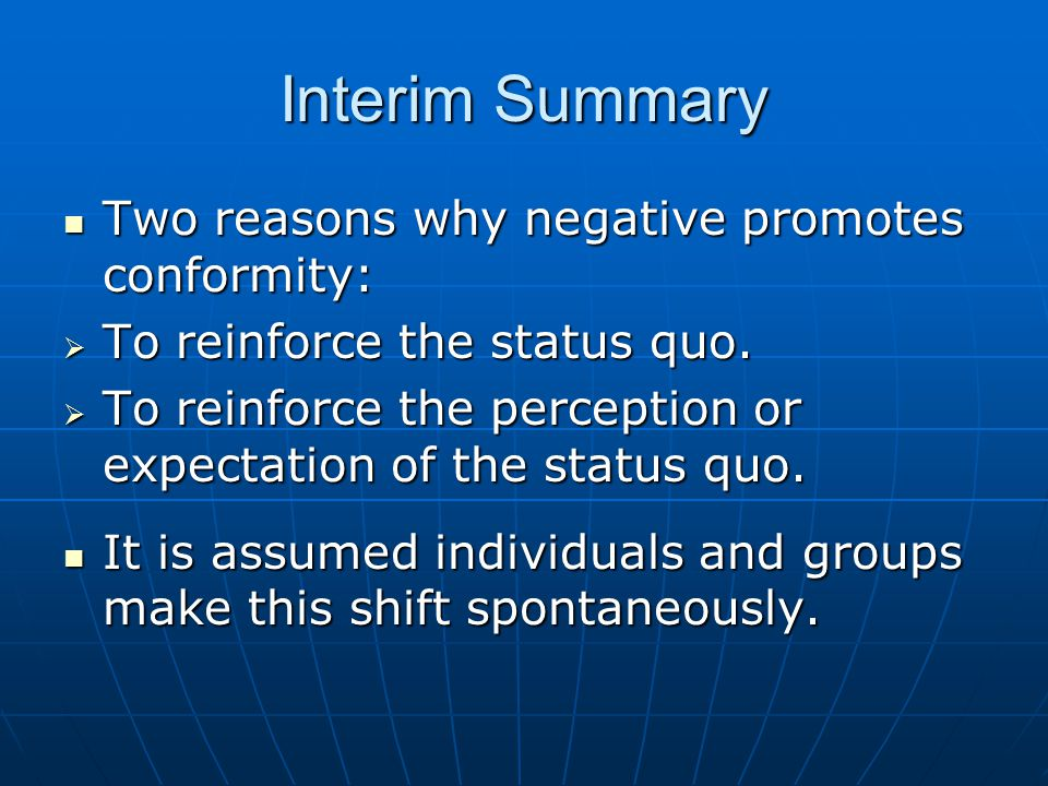 Interim Summary Two reasons why negative promotes conformity: Two reasons why negative promotes conformity:  To reinforce the status quo.