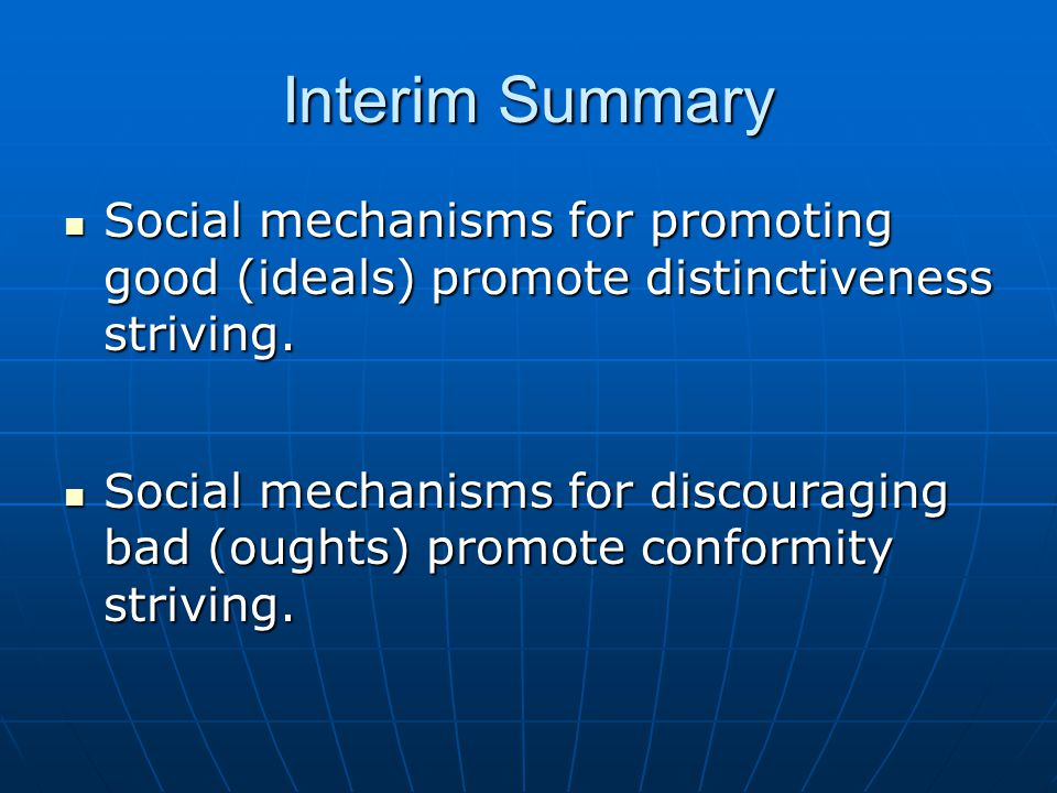 Interim Summary Social mechanisms for promoting good (ideals) promote distinctiveness striving.