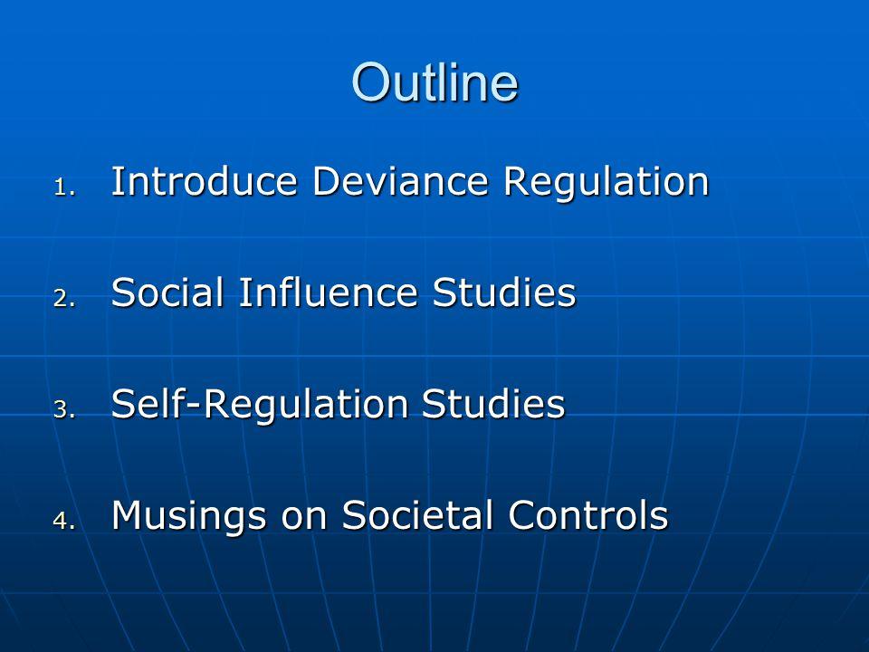 Outline 1. Introduce Deviance Regulation 2. Social Influence Studies 3.