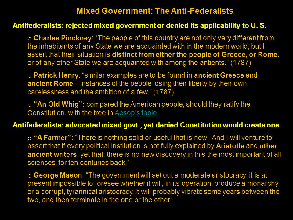 Mixed Government: The Anti-Federalists Antifederalists: rejected mixed government or denied its applicability to U.