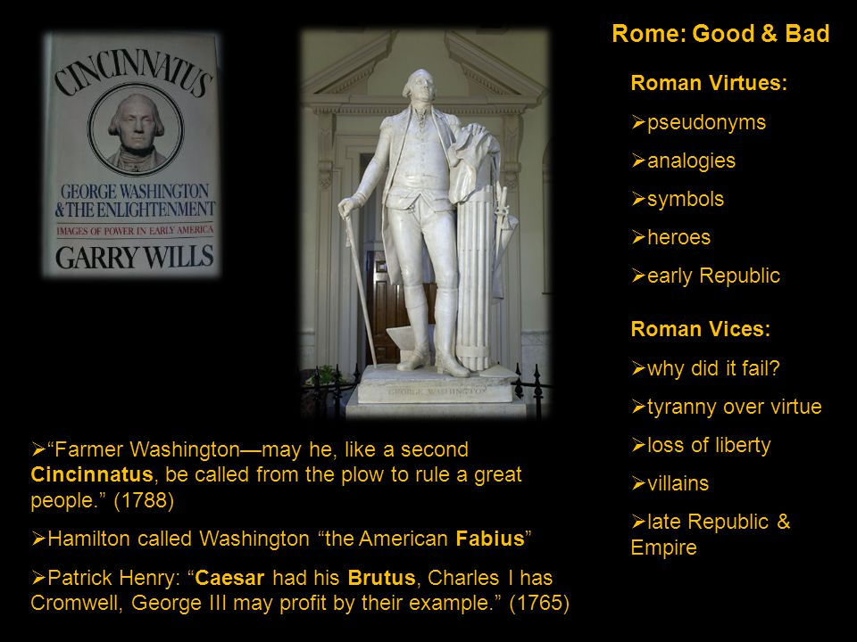 Rome: Good & Bad Roman Virtues:  pseudonyms  analogies  symbols  heroes  early Republic Roman Vices:  why did it fail.