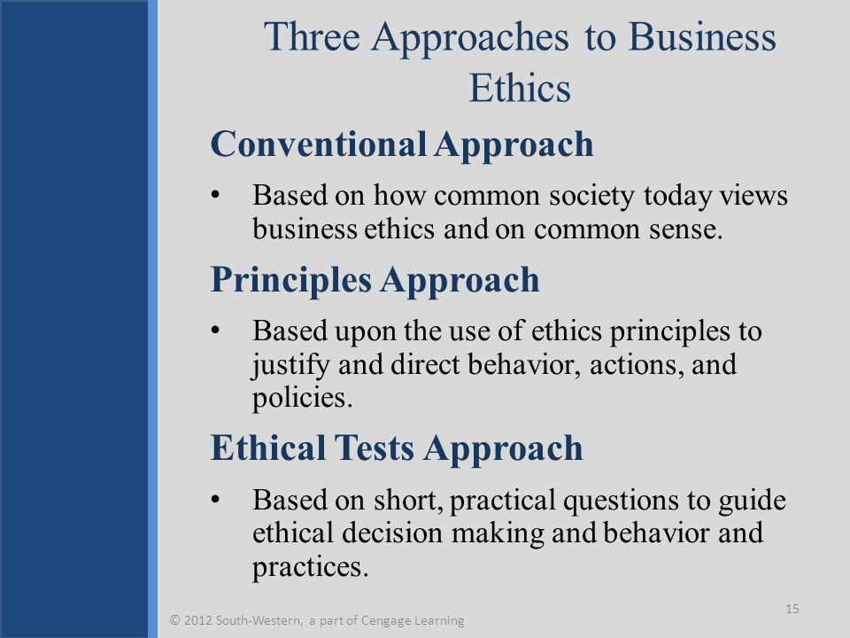 Three Approaches to Business Ethics Conventional Approach Based on how common society today views business ethics and on common sense.