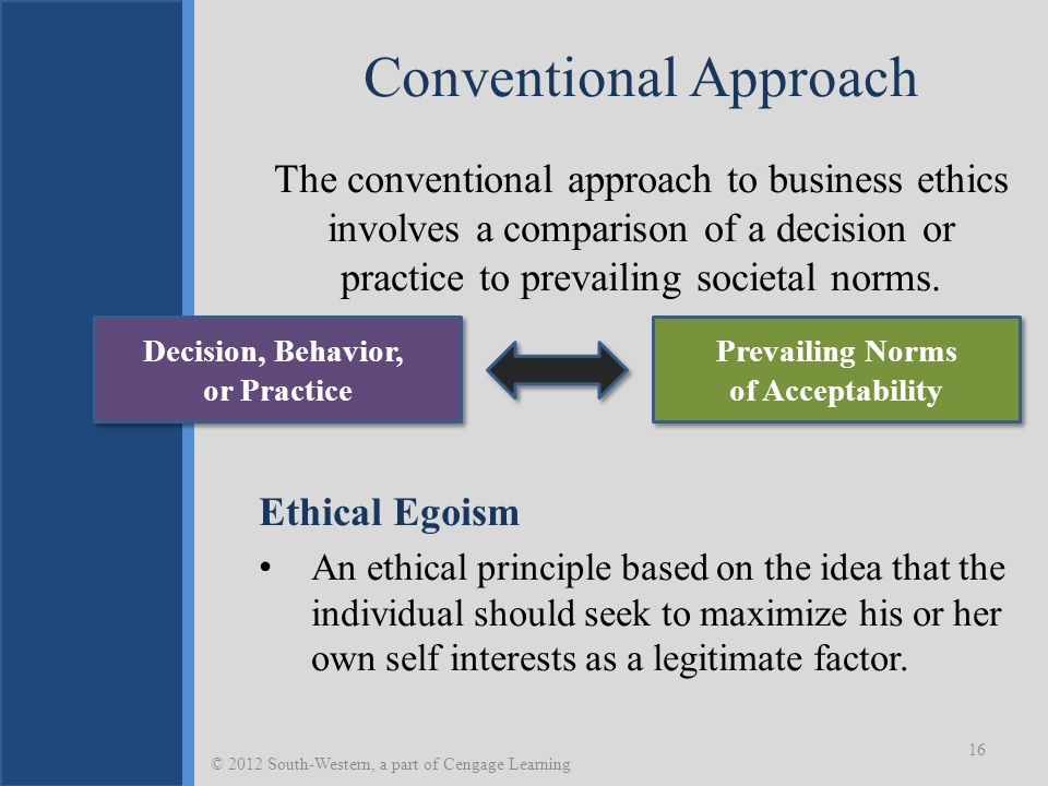 Conventional Approach The conventional approach to business ethics involves a comparison of a decision or practice to prevailing societal norms.
