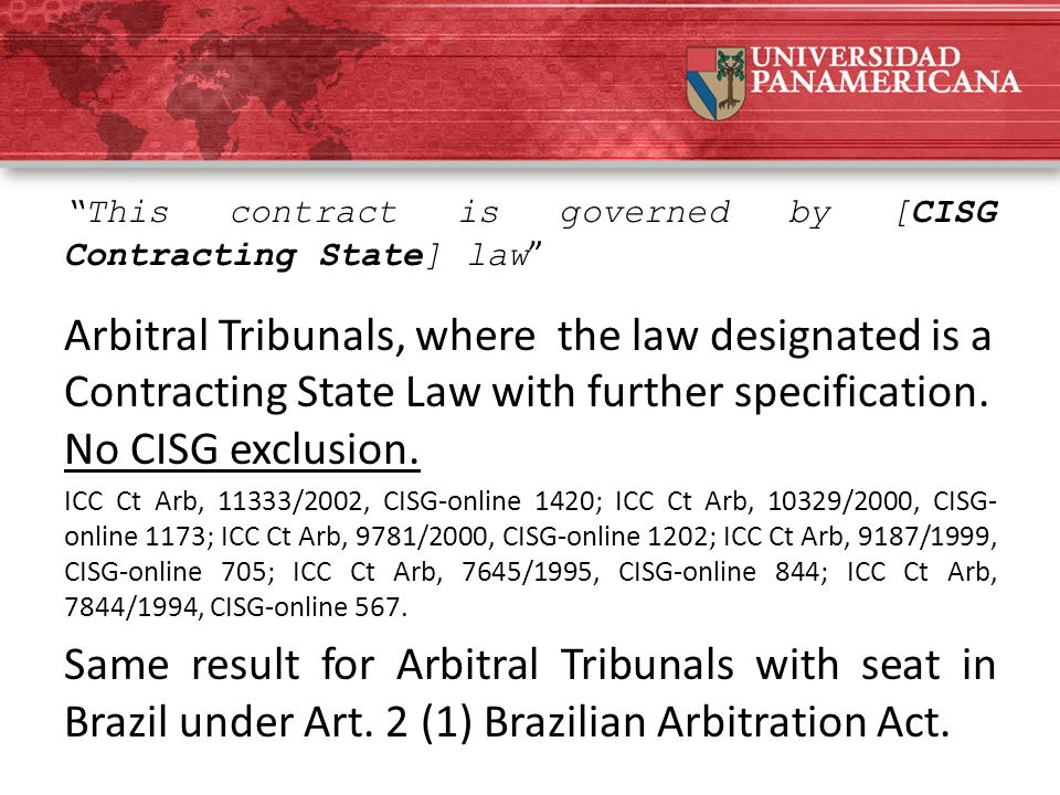 """This contract is governed by [CISG Contracting State] law "" Arbitral Tribunals, where the law designated is a Contracting State Law with further spec"