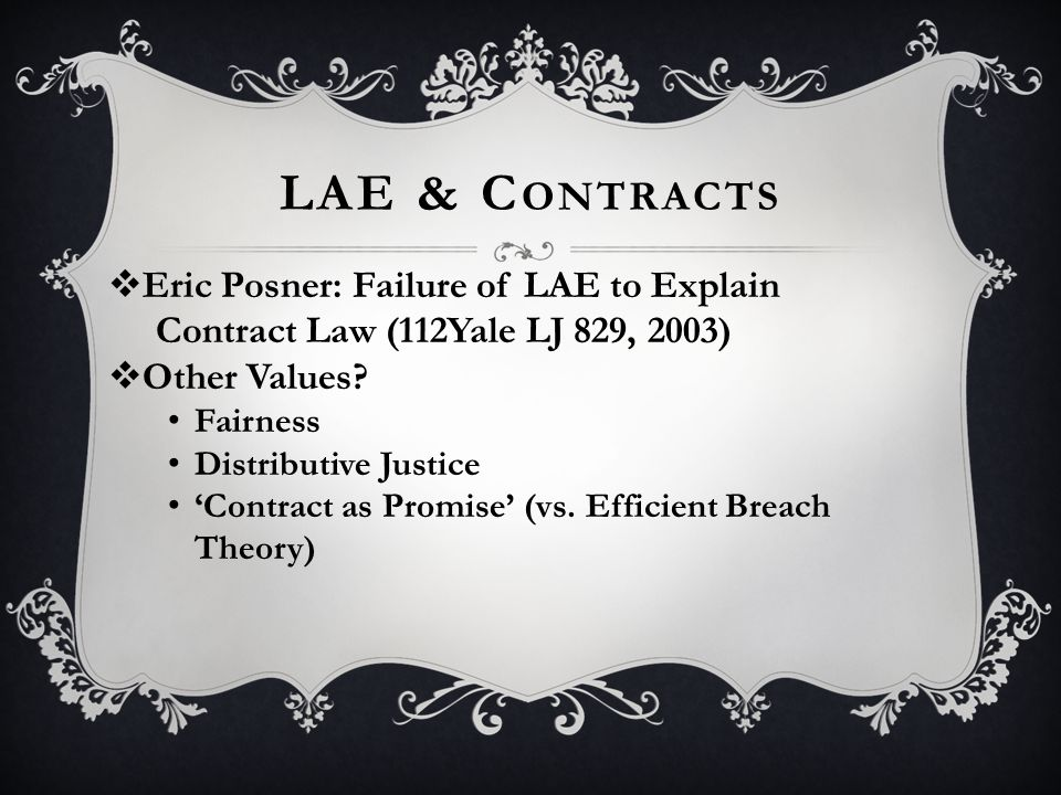 LAE & C ONTRACTS  Eric Posner: Failure of LAE to Explain Contract Law (112Yale LJ 829, 2003)  Other Values.