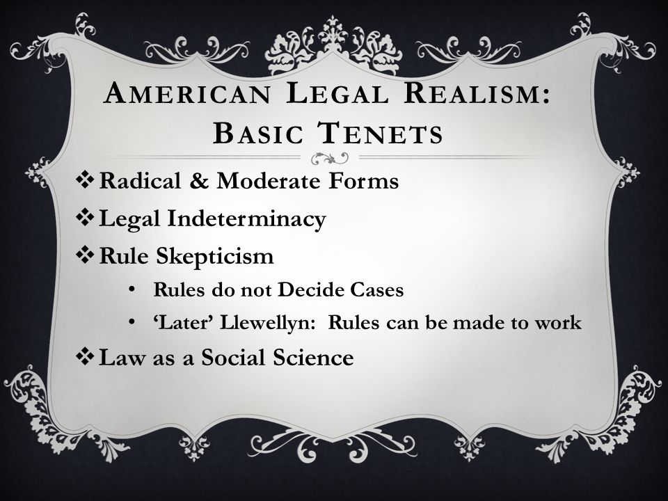 LEGAL REALISM (1930s)  Law is Indeterminate Judge's Breakfast (Jerome Frank) For Every Principle a Counter-principle (Llewellyn) Polices & Equities  Words are Indeterminate Contextualism