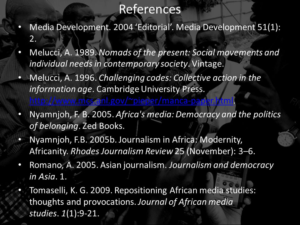 Media Development. 2004 'Editorial'. Media Development 51(1): 2. Melucci, A. 1989. Nomads of the present: Social movements and individual needs in con