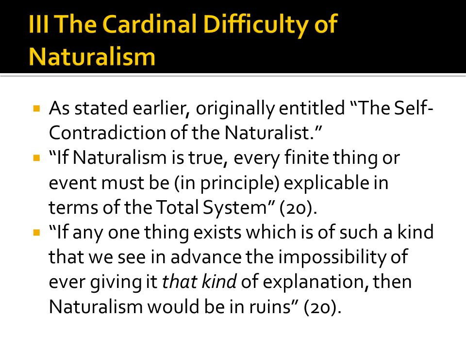  As stated earlier, originally entitled The Self- Contradiction of the Naturalist.  If Naturalism is true, every finite thing or event must be (in principle) explicable in terms of the Total System (20).