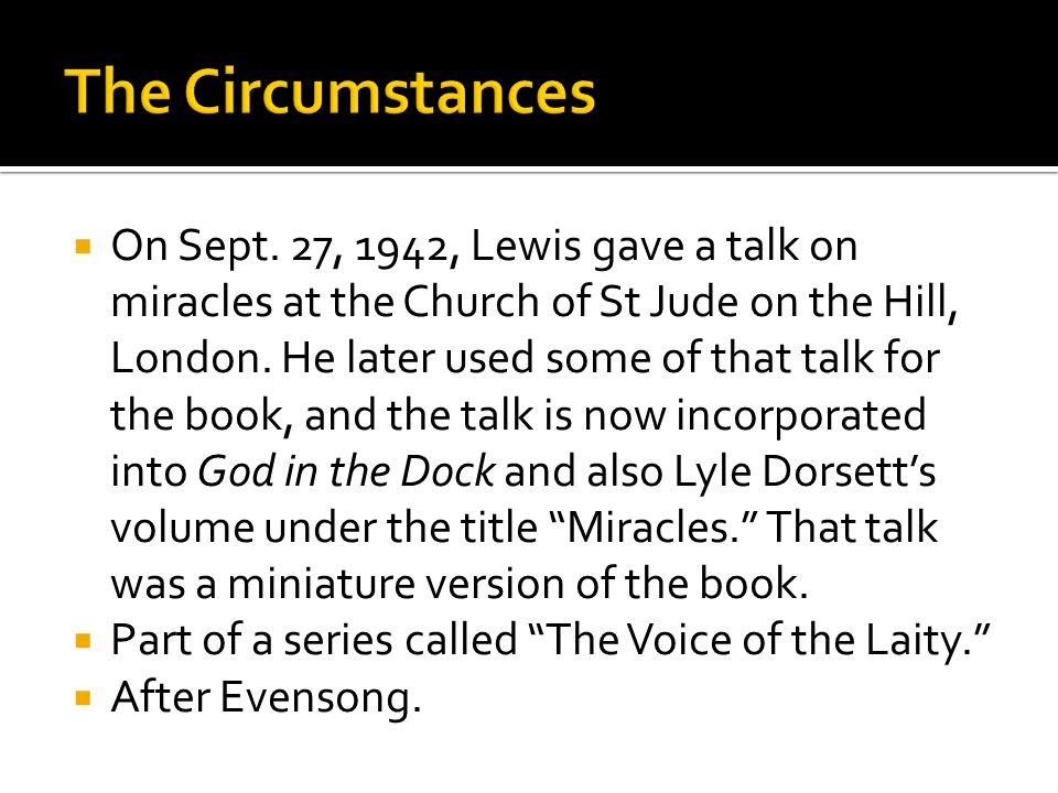  On Sept. 27, 1942, Lewis gave a talk on miracles at the Church of St Jude on the Hill, London. He later used some of that talk for the book, and the