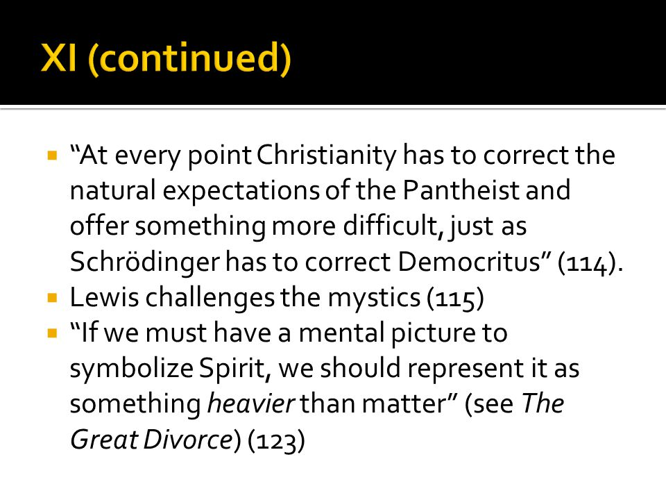 " ""At every point Christianity has to correct the natural expectations of the Pantheist and offer something more difficult, just as Schrödinger has to"