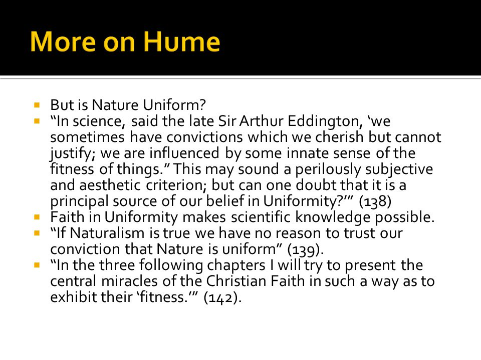 " But is Nature Uniform?  ""In science, said the late Sir Arthur Eddington, 'we sometimes have convictions which we cherish but cannot justify; we are"
