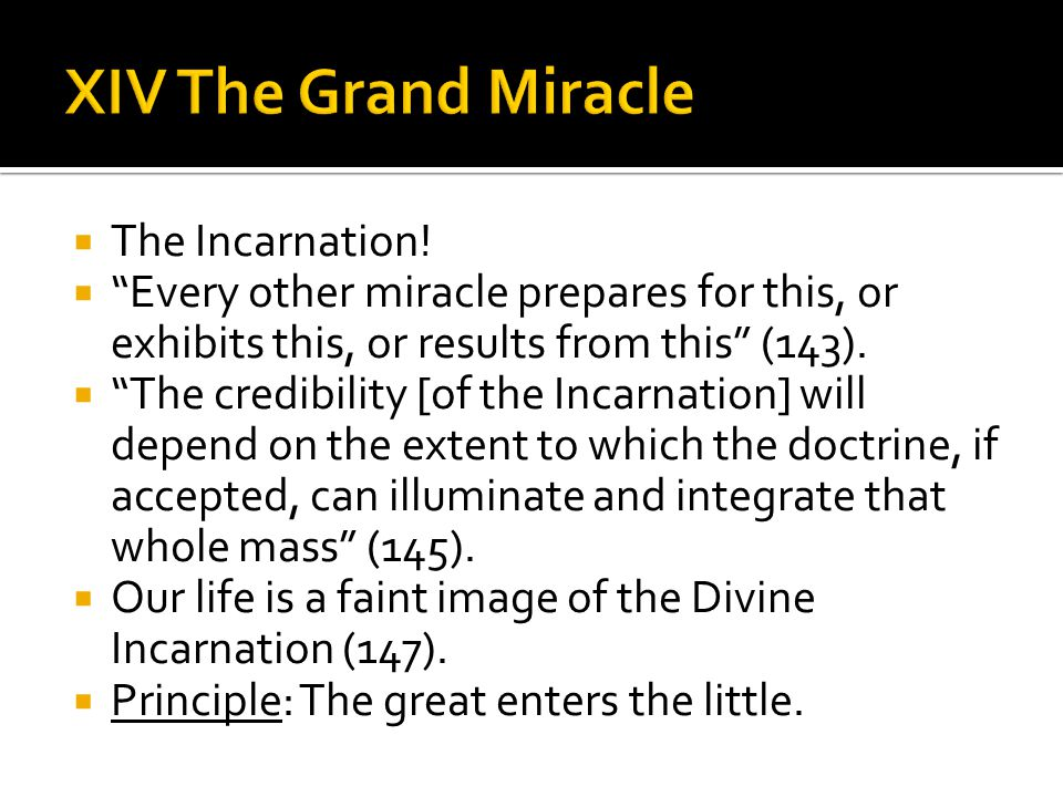 " The Incarnation!  ""Every other miracle prepares for this, or exhibits this, or results from this"" (143).  ""The credibility [of the Incarnation] wi"