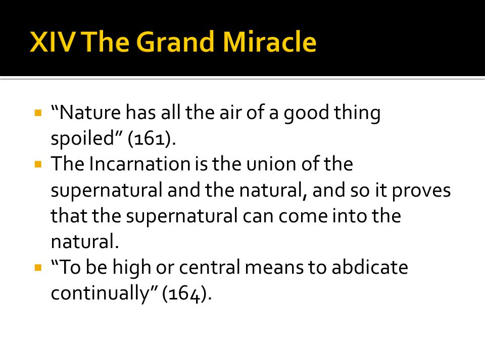 " ""Nature has all the air of a good thing spoiled"" (161).  The Incarnation is the union of the supernatural and the natural, and so it proves that th"