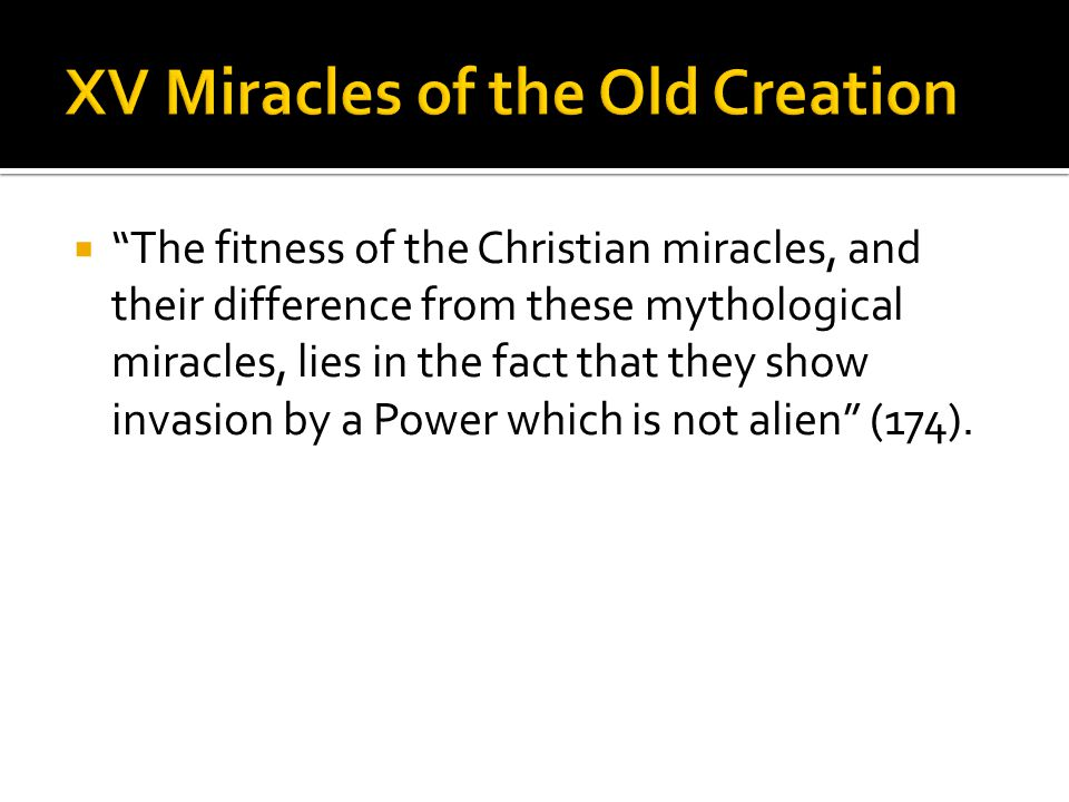 " ""The fitness of the Christian miracles, and their difference from these mythological miracles, lies in the fact that they show invasion by a Power w"